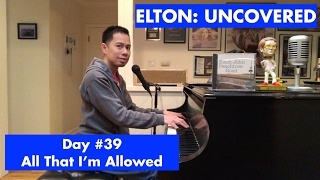 ELTON: UNCOVERED - All That I'm Allowed (#39 of 70)