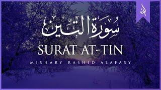 Download Surat At-Tin (The Fig) | Mishary Rashid Alafasy | مشاري بن راشد العفاسي | سورة التين