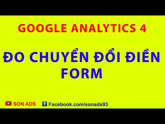 [SON ADS] Đo Chuyển Đổi Điền Form Trên Google Analytics 4 – Update Mới Nhất