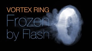 Vortex Ring - Flash Frozen