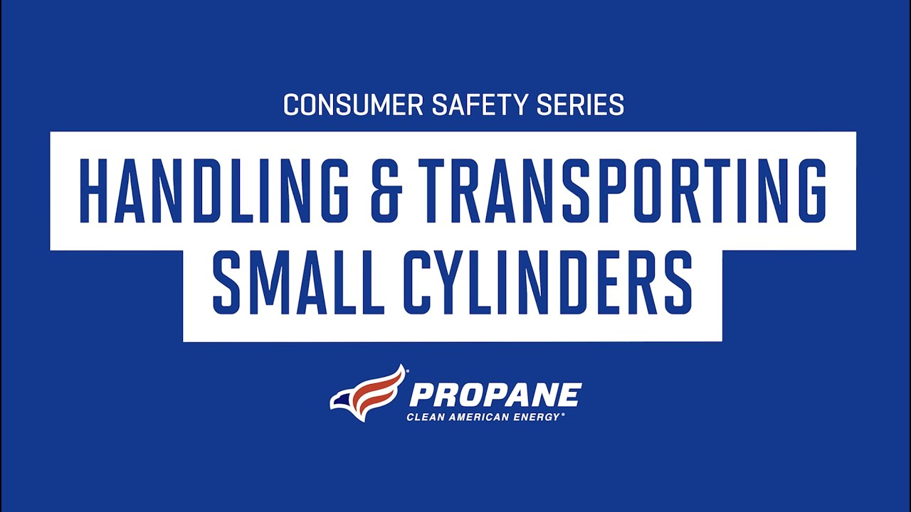 Consumer Safety Series: Handling and Transporting Small Cylinders