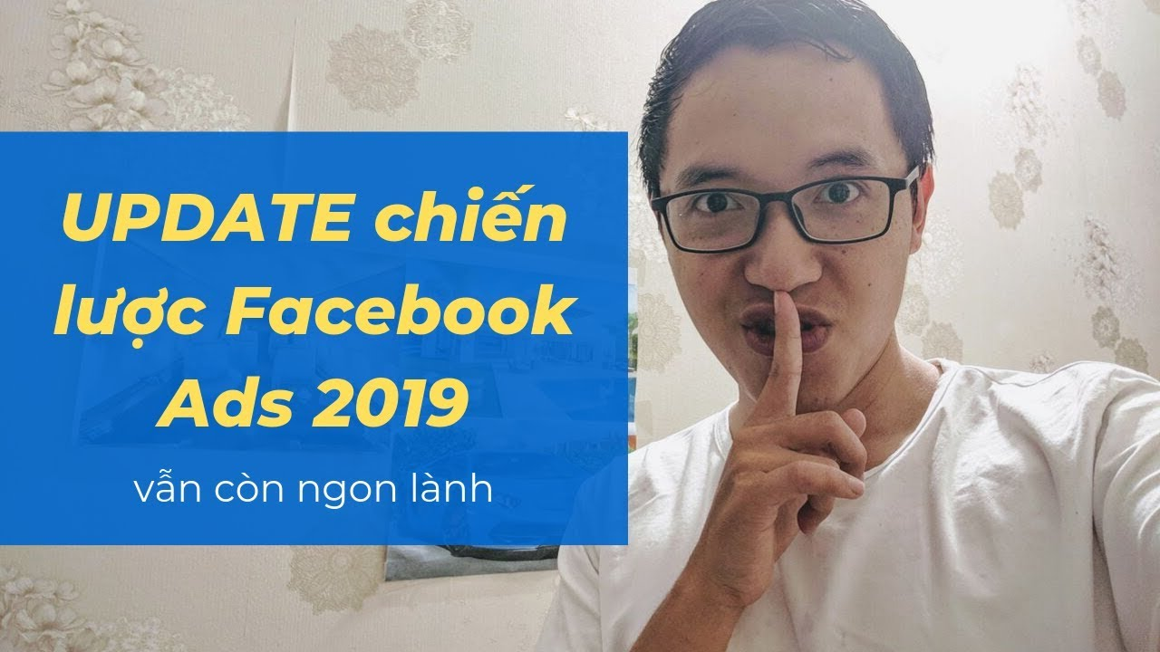 Cập nhật chiến lược quảng cáo facebook 2019 hiệu quả cho bạn