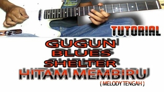 TUTORIAL MELODY Gugun Blues SHelter - Hitam Membiru # GUITAR LEsson