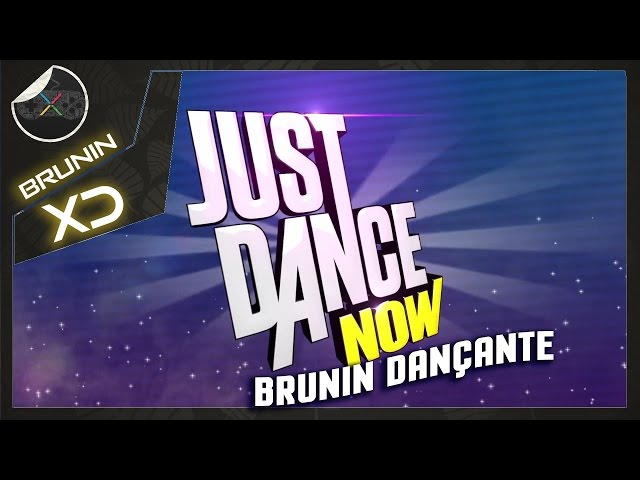 Just dance now - Brunin dançante