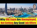 Why UAE Expat Are Unemployed & Not Getting Any Good Job Offers In The UAE Job Market