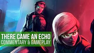 There Came An Echo! (Gameplay & Commentary)
