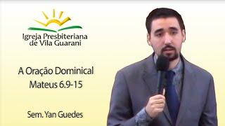 (EBD) A Oração Dominical - Mateus 6.9-15 | Sem. Yan Guedes