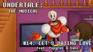 Undertale the Musical - Let's Dating Love