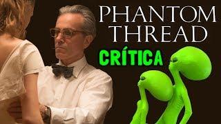 TRAMA FANTASMA (Phantom Thread, 2017) - Crítica