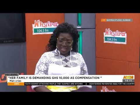 """Man cries: """"Her family is demanding GHs10,000 as compensation"""" - Obra (5-5-21)"""
