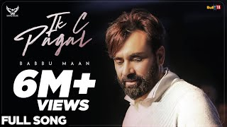 Babbu Maan - IK C Pagal (Full Song) | Latest Punjabi Songs 2018