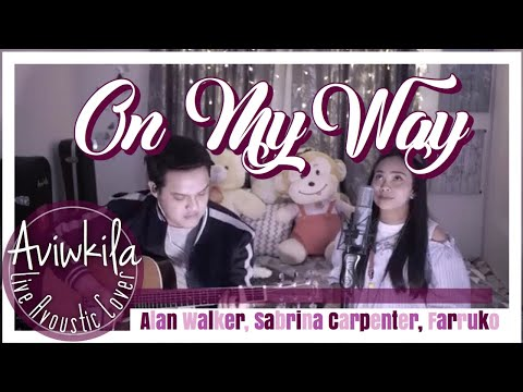 Alan Walker, Sabrina Carpenter & Farruko - On My Way (Acoustic Cover by AVIWKILA)