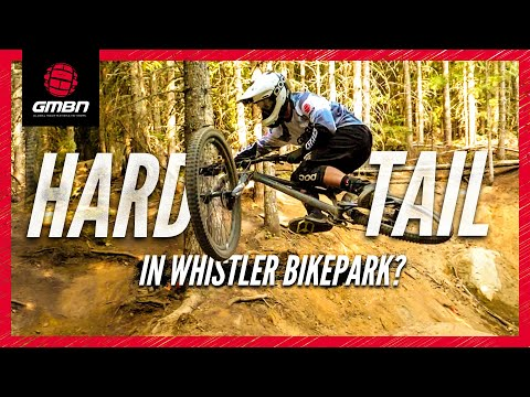 How Hard Can You Ride On A Hardtail Mountain Bike | Whistler Bike Park Edition