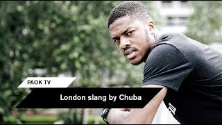London slang by Chuba - PAOK TV