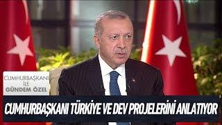 Cumhurbaşkanı Türkiye ve dev projelerini anlatıyor - Cumhurbaşkanı İle Gündem Özel