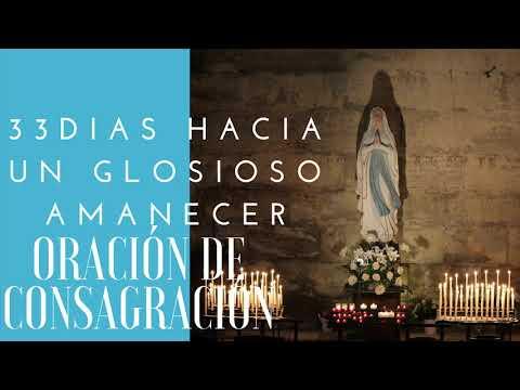 ORACION DE CONSAGRACION| 33 DIAS HACIA UN GLORIOSO AMANECER