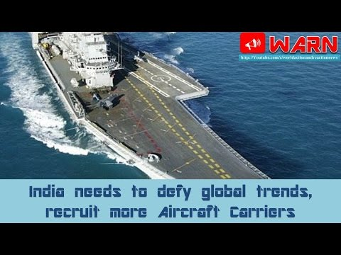 India needs to defy global trends, recruit more Aircraft Carriers