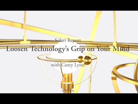Solari Report: Loosen Technology's Grip on Your Mind with Corey Lynn