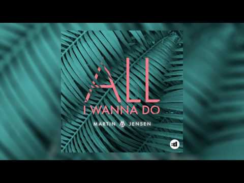 Martin Jensen - All I Wanna Do