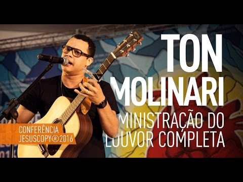TON MOLINARI - Louvor Completo (Conferência JesusCopy 2016)