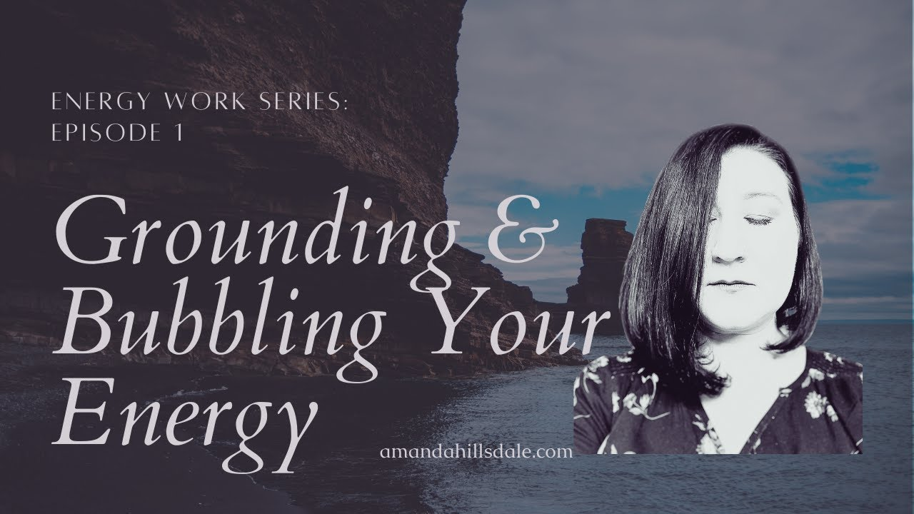 Grounding and Bubbling Your Energy