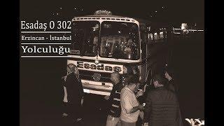 Esadaş O 302 ile Erzincan'dan İstanbul'a Geldik !