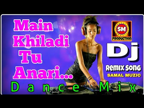Main Khiladi , Tu Anari || Dance Mix || Hindi DJ Remix Song || Samal Muzic