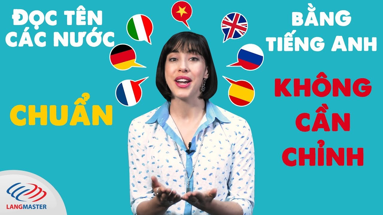 Đọc tên các nước trên thế giới bằng tiếng Anh chuẩn không cần chỉnh
