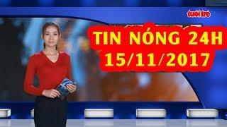 Trực tiếp ⚡ Tin 24h Mới Nhất hôm nay 15/11/2017 | Tin nóng nhất 24H ⚡