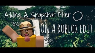How To Add : A Snapchat Filter to A Roblox GFX   Edit