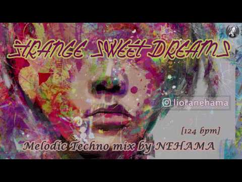 STRANGE SWEET DREAMS. Melodic Techno mix by NEHAMA [124bpm] 2019