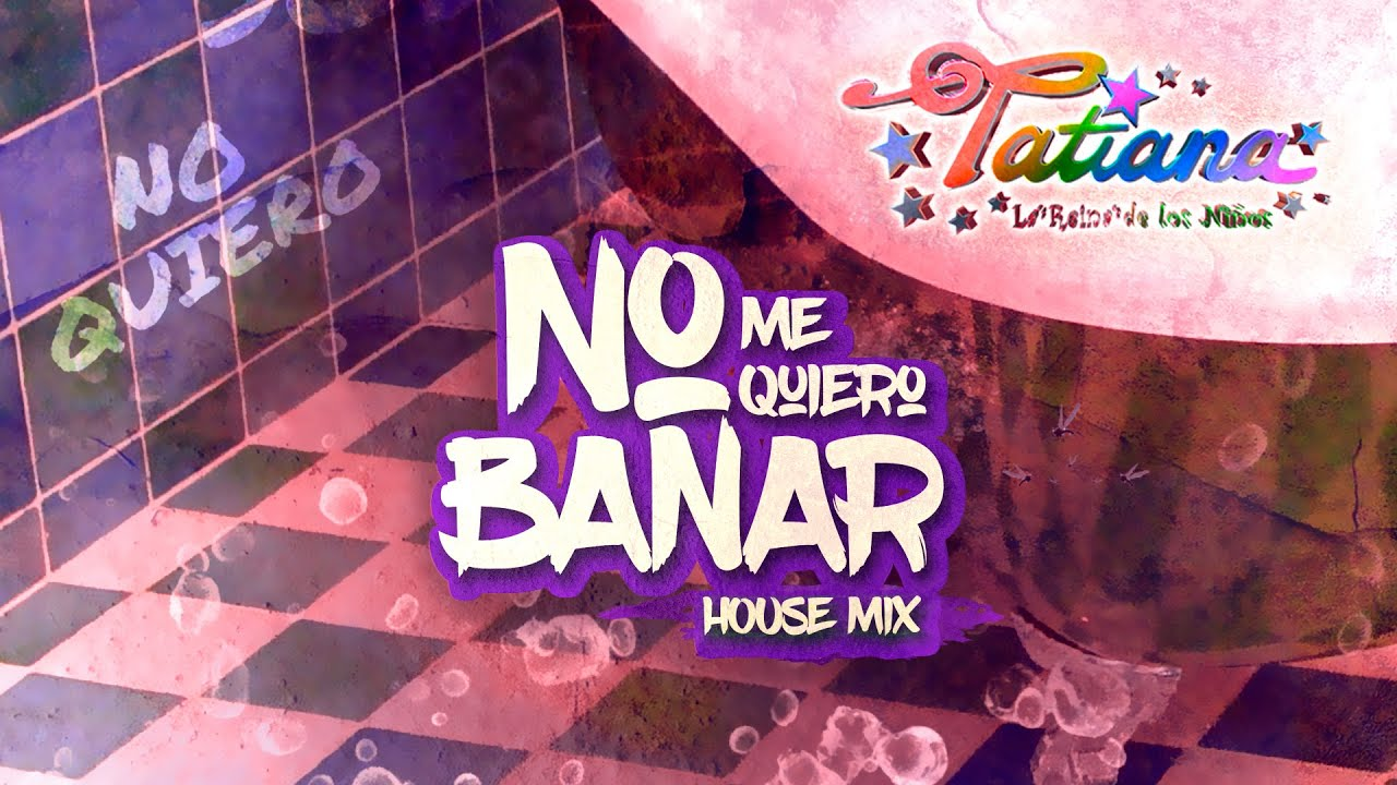 Tatiana - No Me Quiero Bañar (House Remix) [Audio]