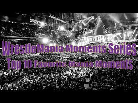 Mania Memories: Top 10 Favorite WrestleMania Moments