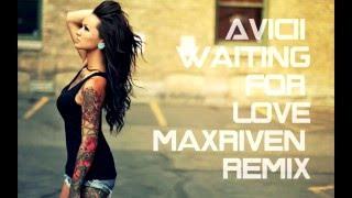 avicii waiting for love maxriven remix