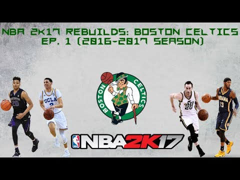 NBA 2k17 Rebuilds: Boston Celtics episode 1 (2016-2017 season)