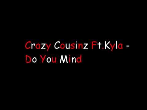 Crazy Cousins FtKylaDo You Mind