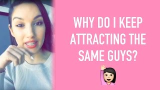 Why Do I Keep Attracting the Same Men? - Dating Advice for Women