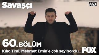 Kılıç Timi, Mehmet Emin'e çok şey borçlu... Savaşçı 60. Bölüm