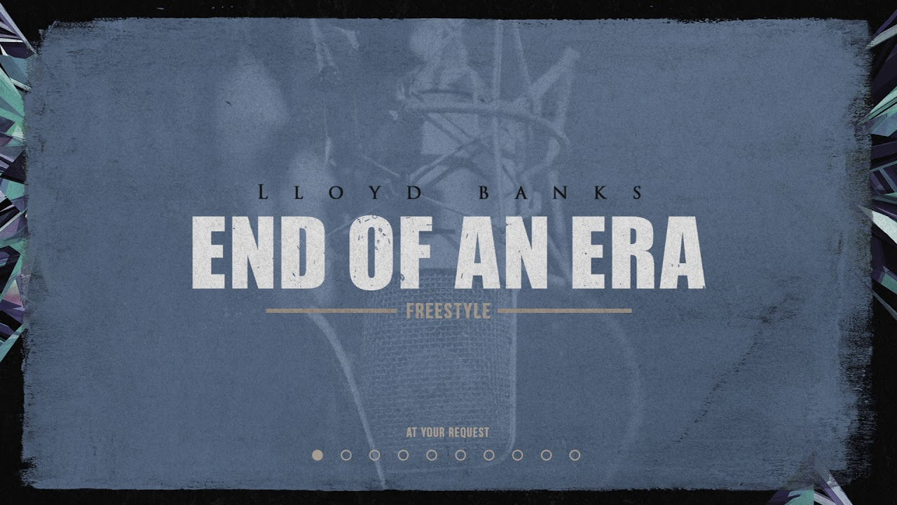 Lloyd Banks — End Of An Era Freestyle