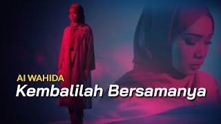 Ai Wahida - Kembaliah Bersamanya (Lirik)