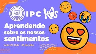 IPC Kids | Aula online 05 de julho - Aprendendo sobre os nossos sentimentos