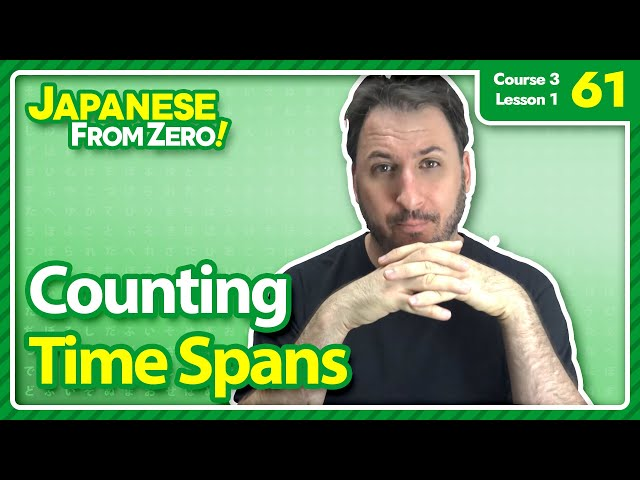 Time Spans PT 2 - Japanese From Zero! Video 61