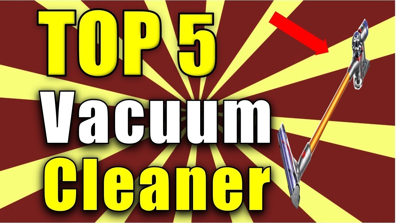 best vacuum cleaner top 5 vacuum cleaner in 2017 - Top 5 Vacuum Cleaners