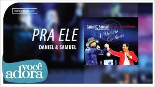 Daniel & Samuel - Pra Ele (Ao Vivo em Goiânia - A História Continua) [Áudio Oficial]