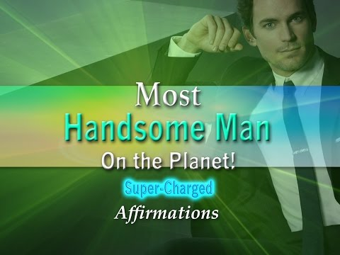 Most Handsome Man on the Planet - Women think you are Breathtaking - Super- Charged Affirmations