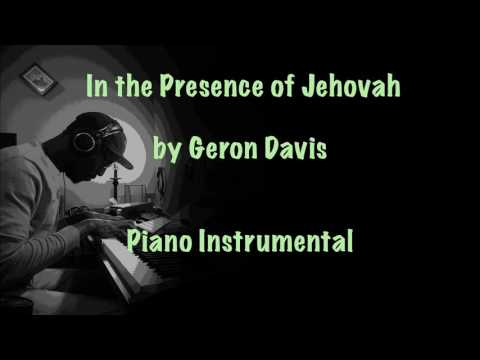 In the Presence of Jehovah by Geron Davis- Piano Instrumental