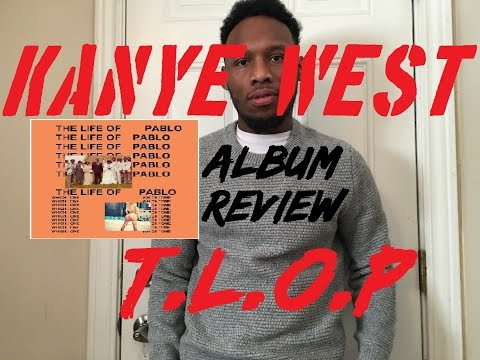 Kanye West - THE LIFE OF PABLO (T.L.O.P.) Album Review