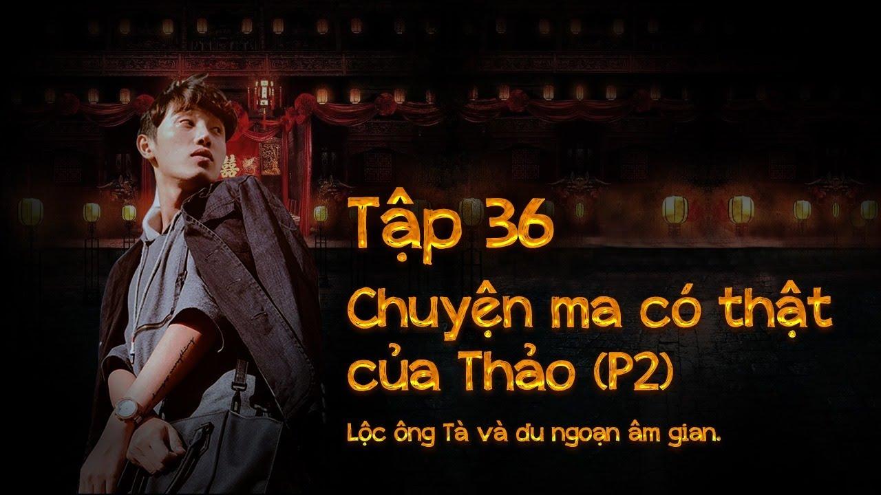Tập 36 - Chuyện có thật của Thảo (P2): Lộc Ông Tà - Du Ngoạn Âm Gian || Nguyễn Nguyễn