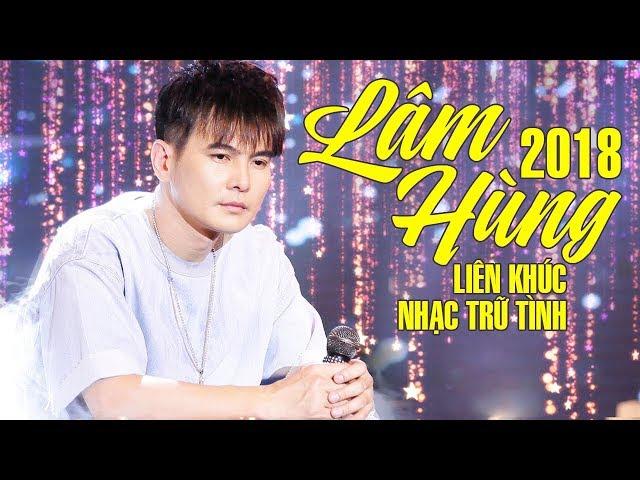 Lâm Hùng 2018 – Tuyệt Đỉnh Nhạc Trữ Tình Bolero Hay Nhất của Lâm Hùng Năm 2018