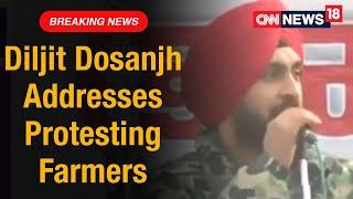 Singer Diljit Dosanjh Addresses Farmers Protest At Singhu Border   CNN News18